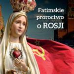 Fatimskie proroctwo o Rosji